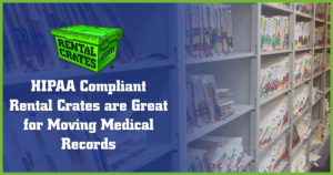 HIPAA Compliant Rental Crates are Great for Moving Medical Records
